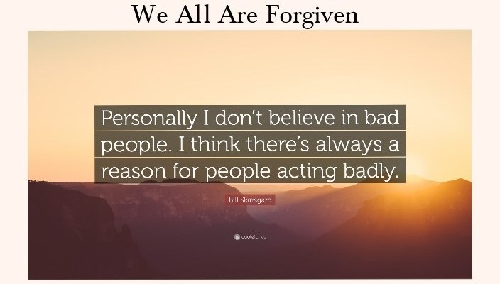 We All Act Badly. We Are All Forgiven