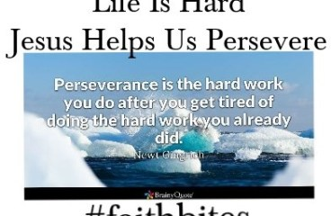 February 18 – Perseverance Matters! Keep Going