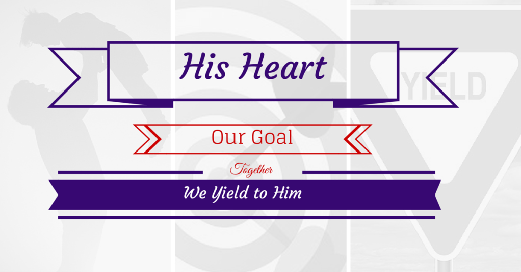 His Heart Our Goal, Together We Yield