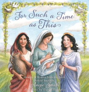 For Such a Time is This - Stories retold by Angie Smith with illustrations by Breezy Brookshire