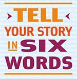 tell your story in six words