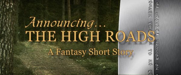 THE HIGH ROADS short story - FREE! A warrior with a steel will, Telic Ruan plans everything ahead, is always in control. It's his job to protect the work farms and maintain their peace, but someone is stirring the shadow of rebellion. When he confronts Ashkar Dathan, though, he may have misjudged the character of the renegade mage. Click through to get your free copy!
