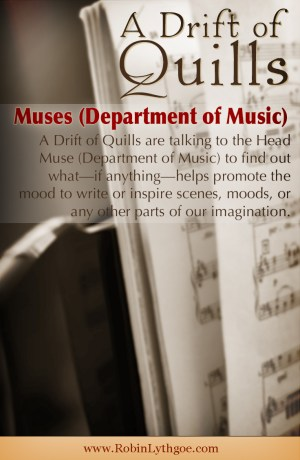 A Drift of Quills are talking to the Head Muse (Department of Music) to find out what—if anything—helps promote the mood to write or inspire scenes, moods, or any other parts of our imagination.