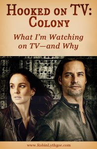 "I'm hooked on TV. I like to watch television to unwind—but also to see how stories and characters are developed, plots twist, themes are addressed, weird things happen. The current addiction is ""Colony,"" USA Network's science-fiction drama series starring Josh Holloway and Sarah Wayne Callies."