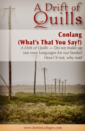 Conlang—constructed language—is today's topic for A Drift of Quills. Do we make up our own languages for our books? How? If not, why not? https://robinlythgoe.com