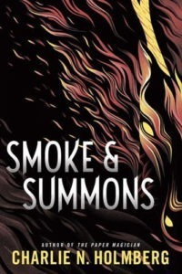 """Smoke & Summons"" by Charlie N. Holmberg is a fast-paced story full of demons and thugs, chase scenes and close calls. The magic is intriguing and layered: innocents particularly talented at hosting dangerous demons, and ancient artifacts full of strange powers. The setting simmers with history and lore we only glimpse briefly. I want to see more!www.robinlythgoe.com"