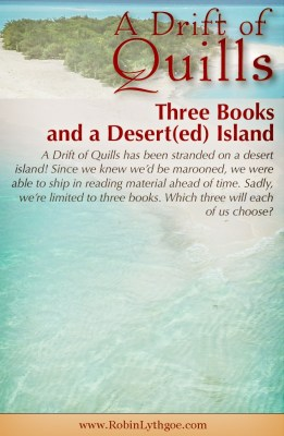 A Drift of Quills has been stranded on a desert island! Since we knew we'd be marooned, we were able to ship in reading material ahead of time. Sadly, we're limited to three books. Which three will each of us choose? (https://robinlythgoe.com)