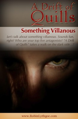 """Let's talk about something villainous. Sounds fun, right? Who are your top five antagonists? """"A Drift of Quills"""" takes a walk on the dark side…! www.robinlythgoe.com"""