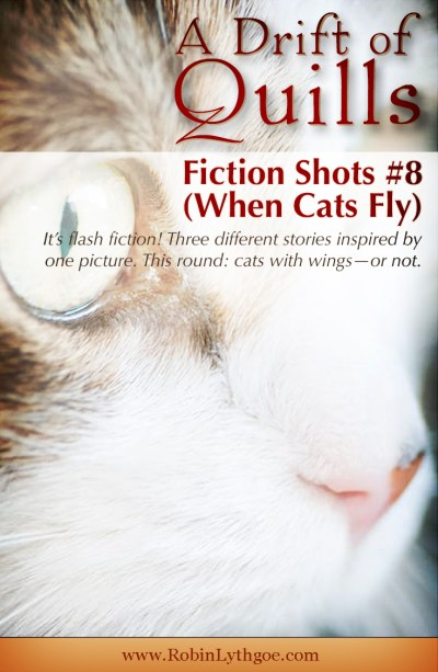 A Drift of Quills: Fiction Shots #8— It's flash fiction! Three different stories inspired by one picture. This round: cats with wings—or not. (robinlythgoe.com
