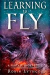 Learning to Fly, A Fantasy Short Story by Robin Lythgoe