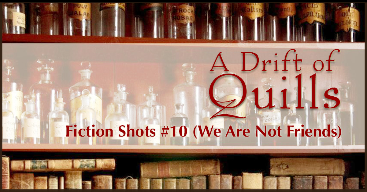 A Drift of Quills: Fiction Shots #10— It's quick fiction! Three different stories inspired by one picture. This round: an apothecary shelf full of antidotes… or poisons. We are not friends. Maybe it's safer that way? [www.robinlythgoe.com]