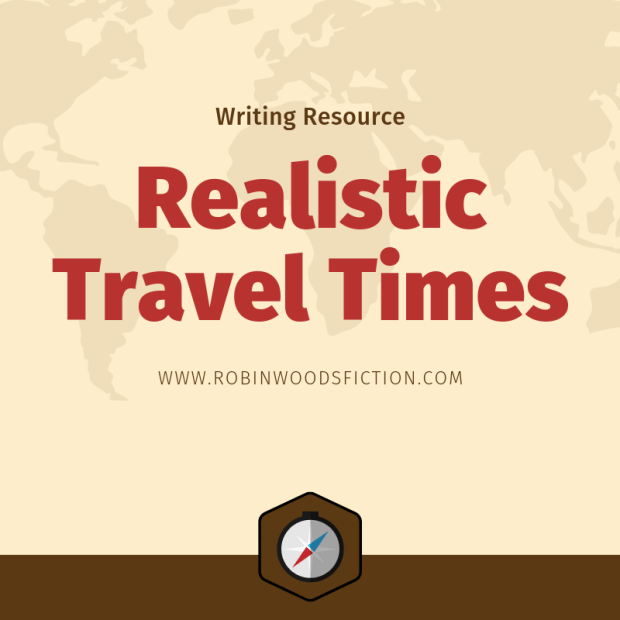 Writing Resource   Realistic Travel Times   Robin Woods   #amwriting #writingtips #writing #writingcommunity
