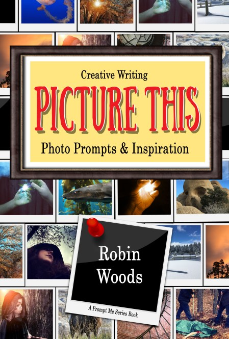 Picture This: Creative Writing Photo Prompts & Inspiration by Robin Woods | 144 prompts with 422 combinations (Over 50 original full color photo prompts with NO stock photography). Empower your creativity.