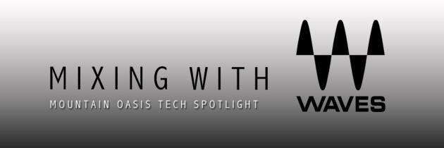 Mountain Oasis Tech Spotlight: Mixing with Waves