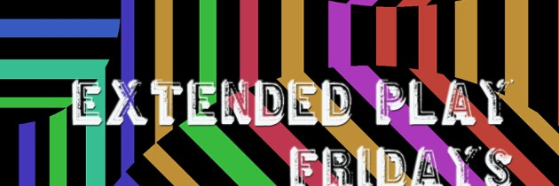 Extended Play Fridays #21