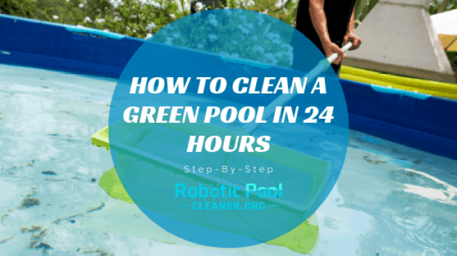 How To Clean A Green Pool In 24 Hours