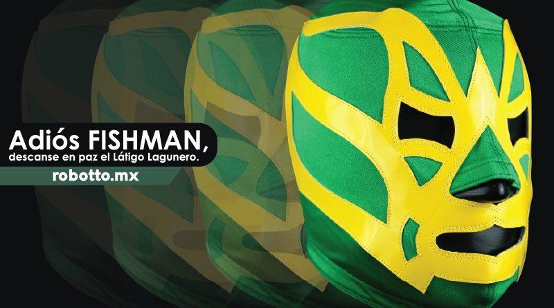 Adiós Fishman, descanse en paz El Látigo Lagunero...