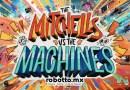 La Familia Mitchell vs Las Máquinas: Una joya inesperada