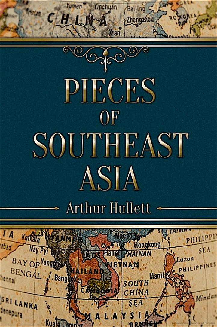 Arthur Hullett – Pieces of Southeast Asia