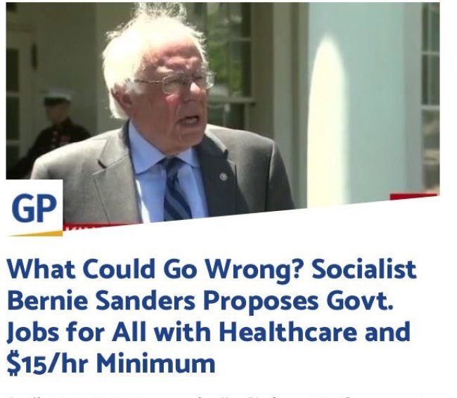 What could go wrong? Socialist Bernie Sanders Proposes Govt. Jobs for All with Healthcare and $ 15:hr Minimum