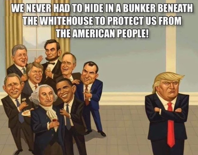 We never had to hide in A bunker beneath the White House to protect us from the American people (foto Twitter)