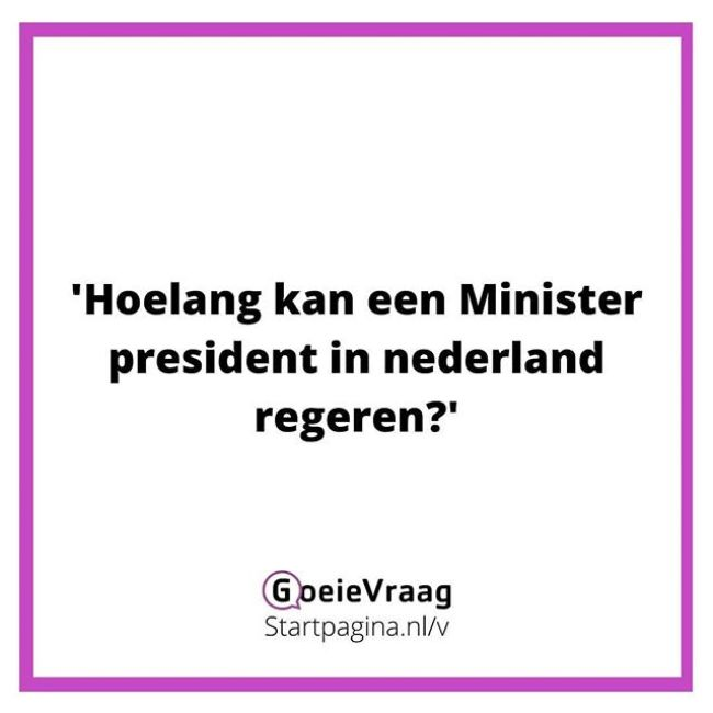 Hoelang kan een minister president in Nederland regeren? (foto Picuki)