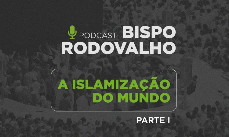 A islamização do mundo – Parte 1