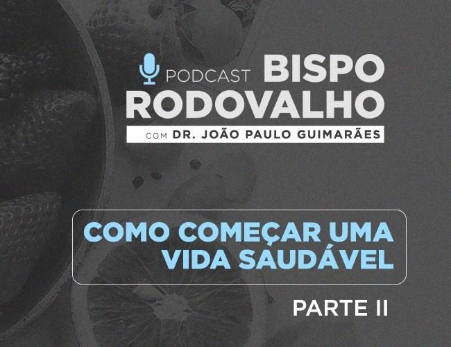 Como começar uma vida saudável ft. Dr. João Paulo Guimarães (Parte 2)