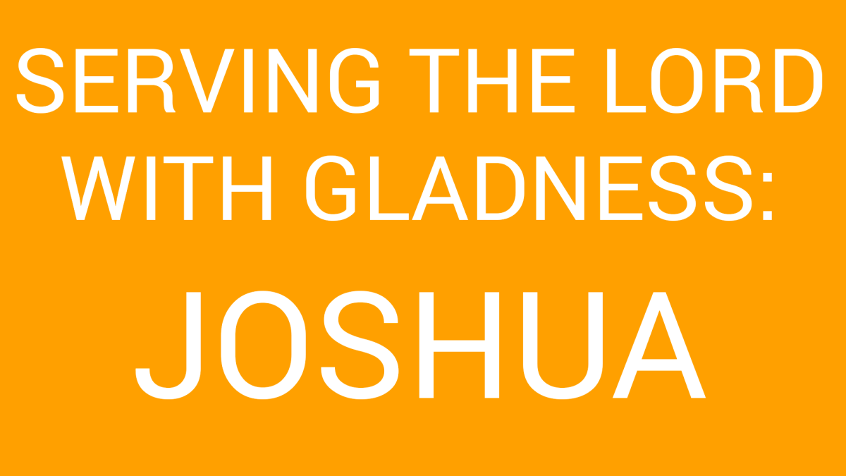 Serving the Lord with Gladness: Joshua