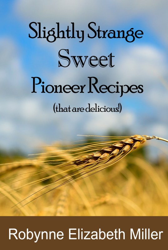 Slightly Strange SWEET Pioneer Recipes