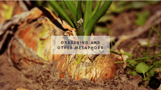 Gardening and Other Metaphors