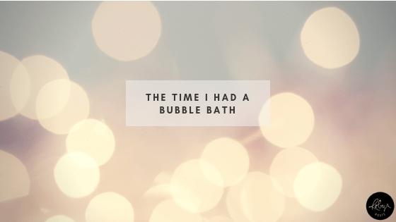 The Time I Had a Bubble Bath