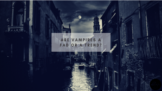 Are Vampires a Fad or a Trend