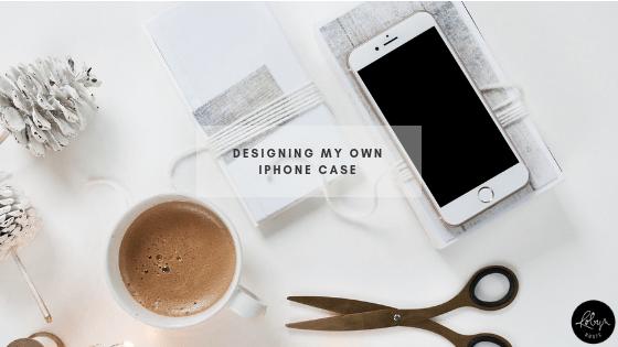 Designing My Own iPhone Case