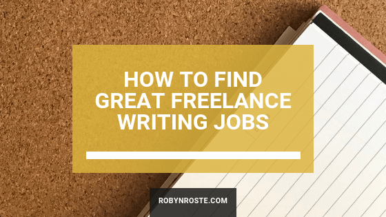 How to Find Great Freelance Writing Jobs - Robyn Roste