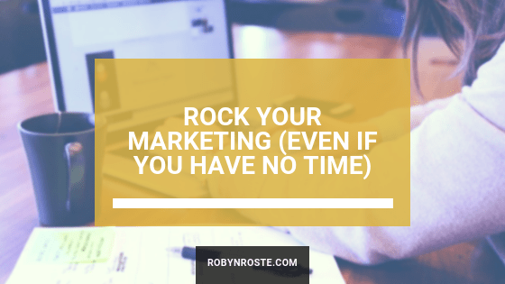 Rock Your Marketing (Even if You're too Busy for Marketing)