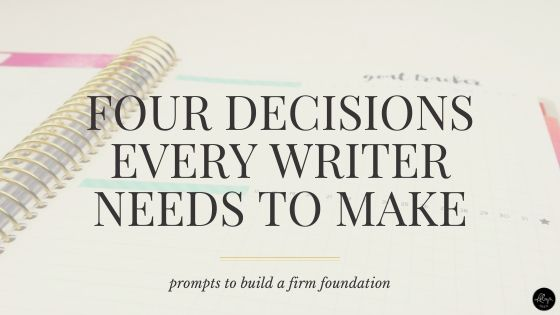 Four Decisions Every Writer Needs to Make