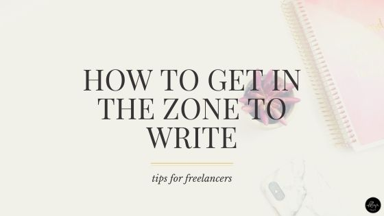 10 Tips to Help You Get in the Zone to Write