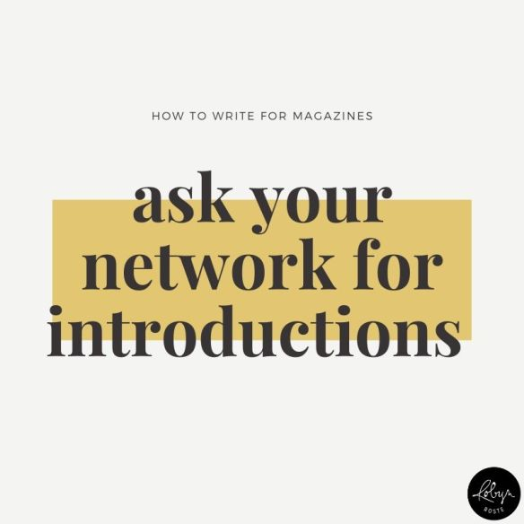Tip 5: Want to write for magazines? Ask your network for introductions to magazine editors