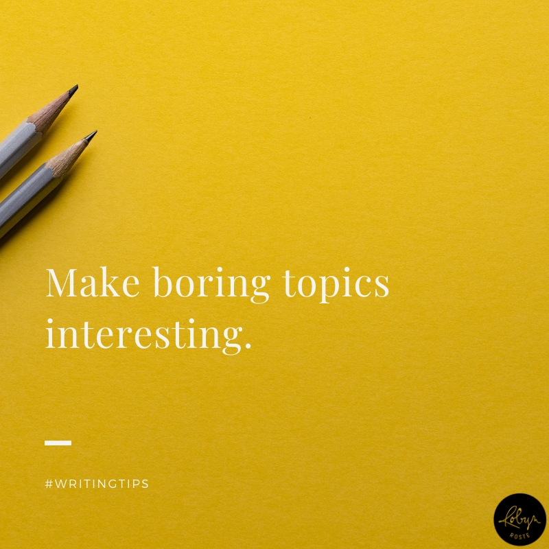 Make boring topics interesting