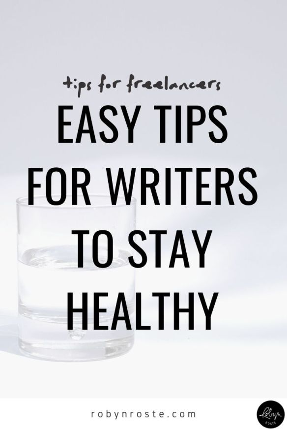 health tips for writers  This quick list of health tips for writers is the result of an instrumental change I made, which has made a huge difference in my life and career.   I reached a point in my writing life where I realized being good at writing wasn't going to be enough to have a substantial career if I wasn't healthy enough to sit at the computer to, you know, write all day.