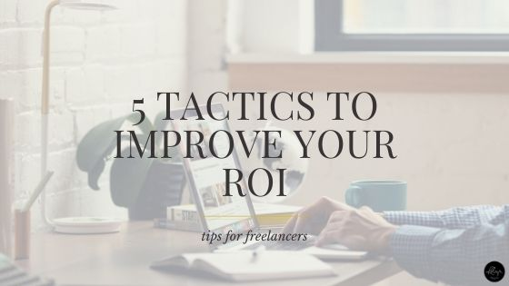 5 Valuable Tactics to Actually Improve Your Business ROI
