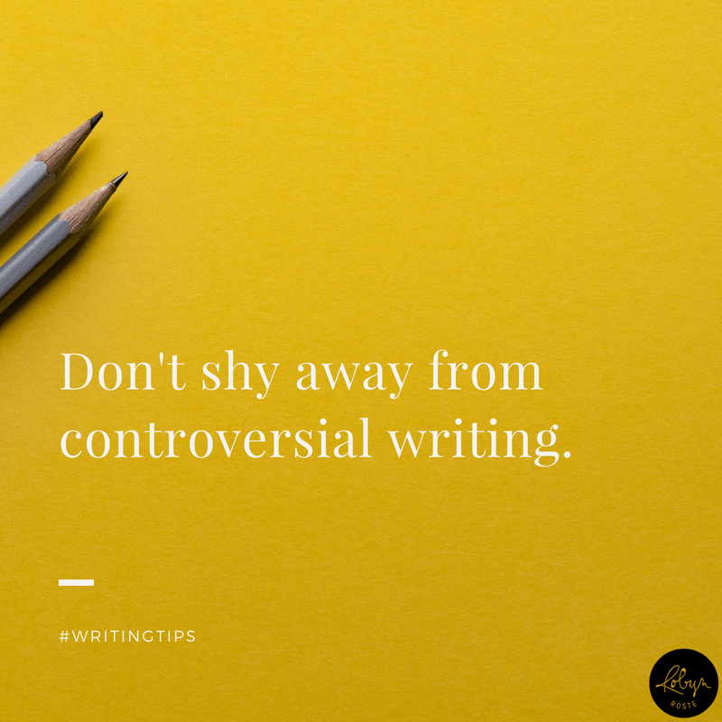 Don't shy away from controversial writing