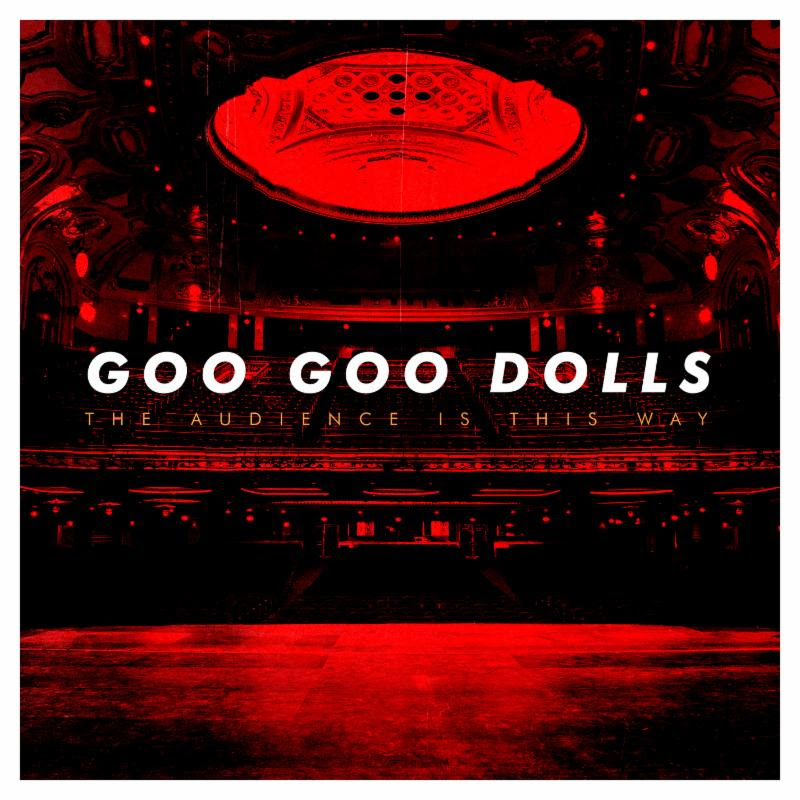 "Goo Goo Dolls Announce New Live Album ""The Audience is This Way"""