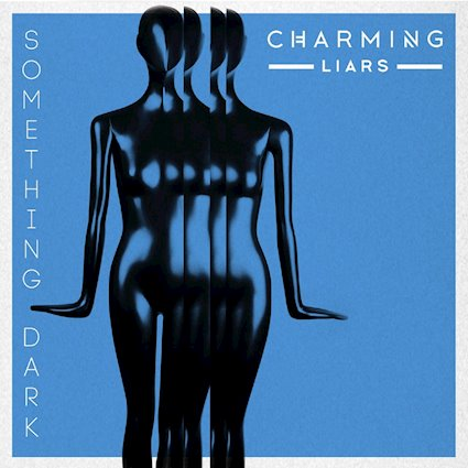 Charming Liars release new Something Dark single and launch tour with Welshly Arms