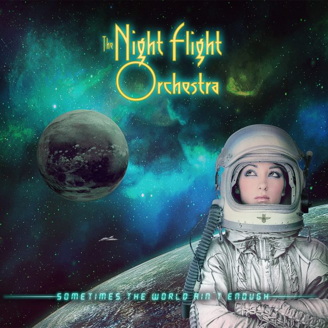 THE NIGHT FLIGHT ORCHESTRA - Sometimes The World Ain´t Enough (2018)