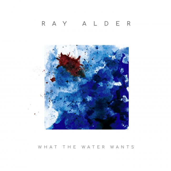 RAY ALDER –What The Water Wants (2019) Review 8,5/10