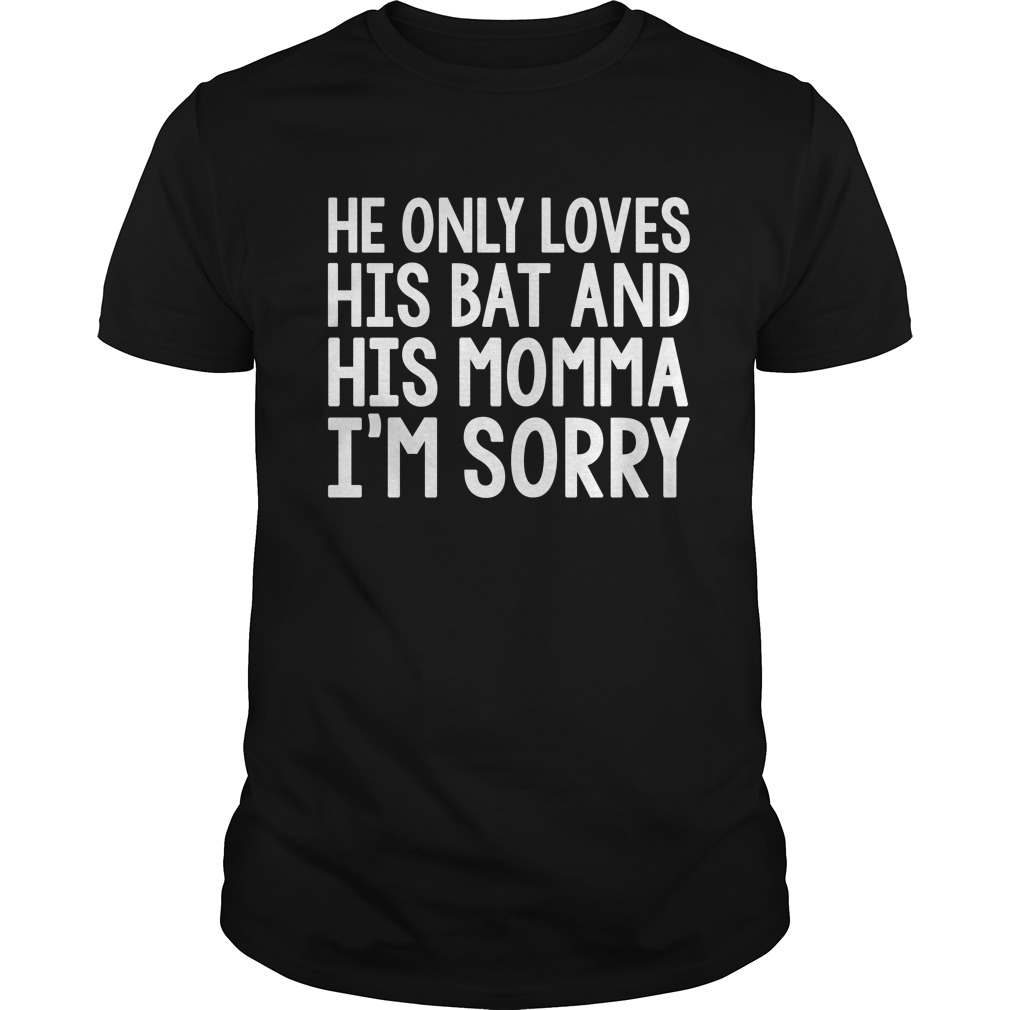 Download He Only Loves His Bat and His Momma I'm Sorry shirt, guys ...