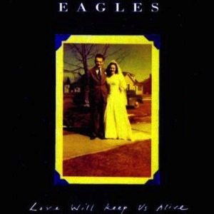 New song: Eagles - Love will keep us alive