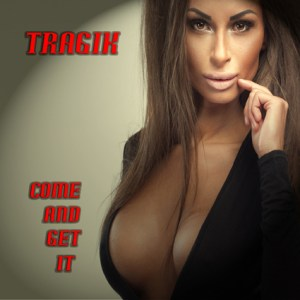 tragik - come and get it